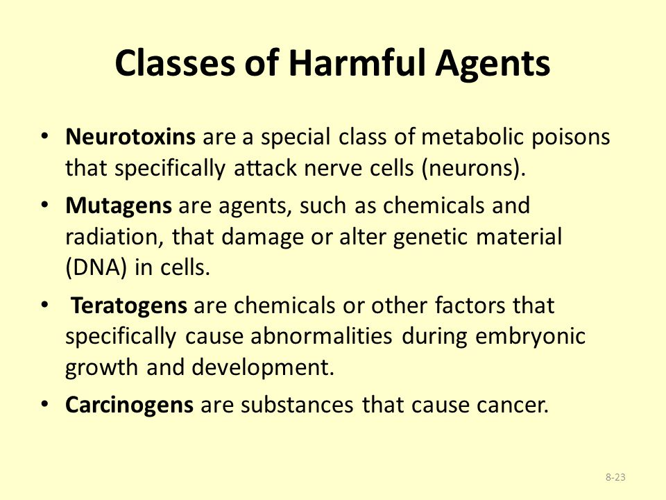 Classes of Harmful Agents Neurotoxins are a special class of metabolic poisons that specifically attack nerve cells (neurons). Mutagens are agents, su