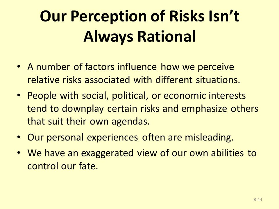 Our Perception of Risks Isn't Always Rational A number of factors influence how we perceive relative risks associated with different situations. Peopl