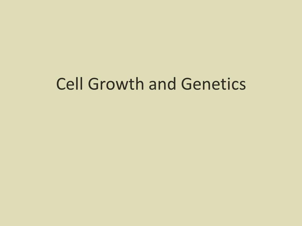 Cell Growth and Genetics
