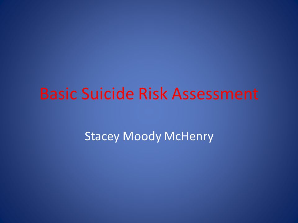 Basic Suicide Risk Assessment Stacey Moody McHenry