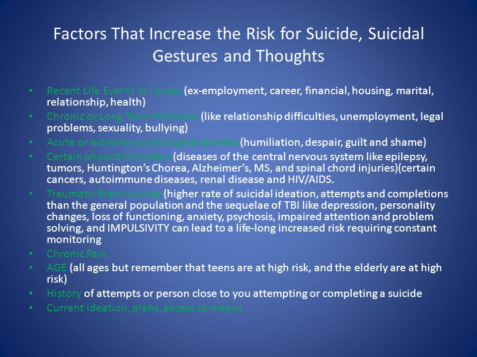 Factors That Increase the Risk for Suicide, Suicidal Gestures and Thoughts Recent Life Events or Losses (ex-employment, career, financial, housing, ma