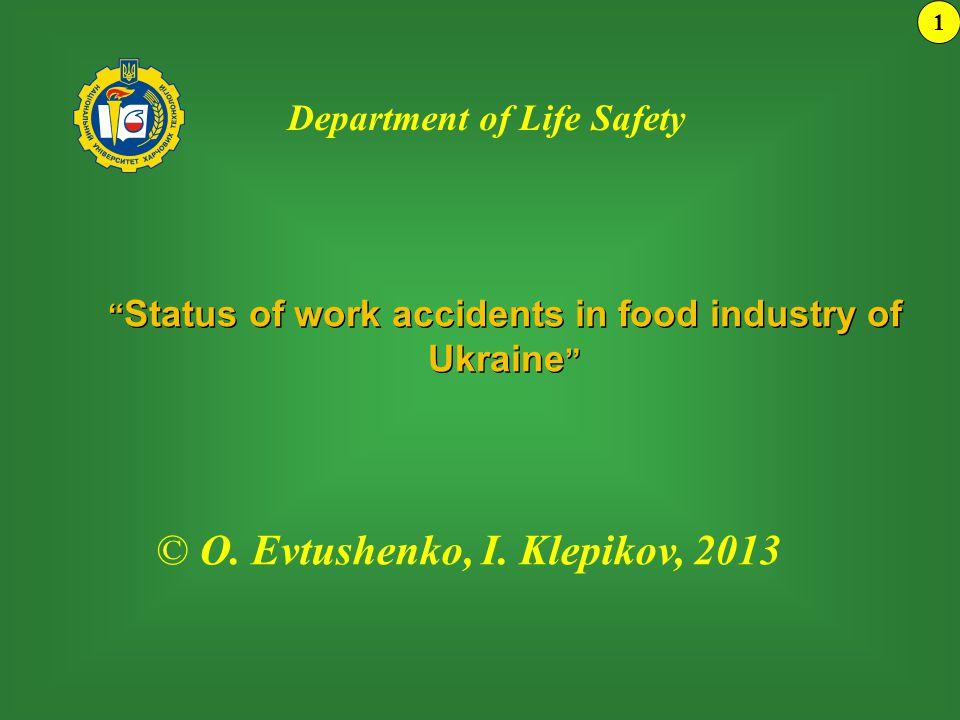 """ Status of work accidents in food industry of Ukraine "" 1 © О. Evtushenko, І. Klepikov, 2013 Department of Life Safety"