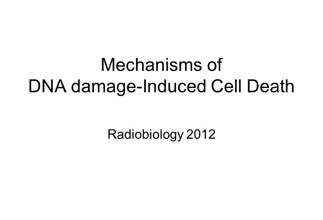 Mechanisms of DNA damage-Induced Cell Death Radiobiology 2012