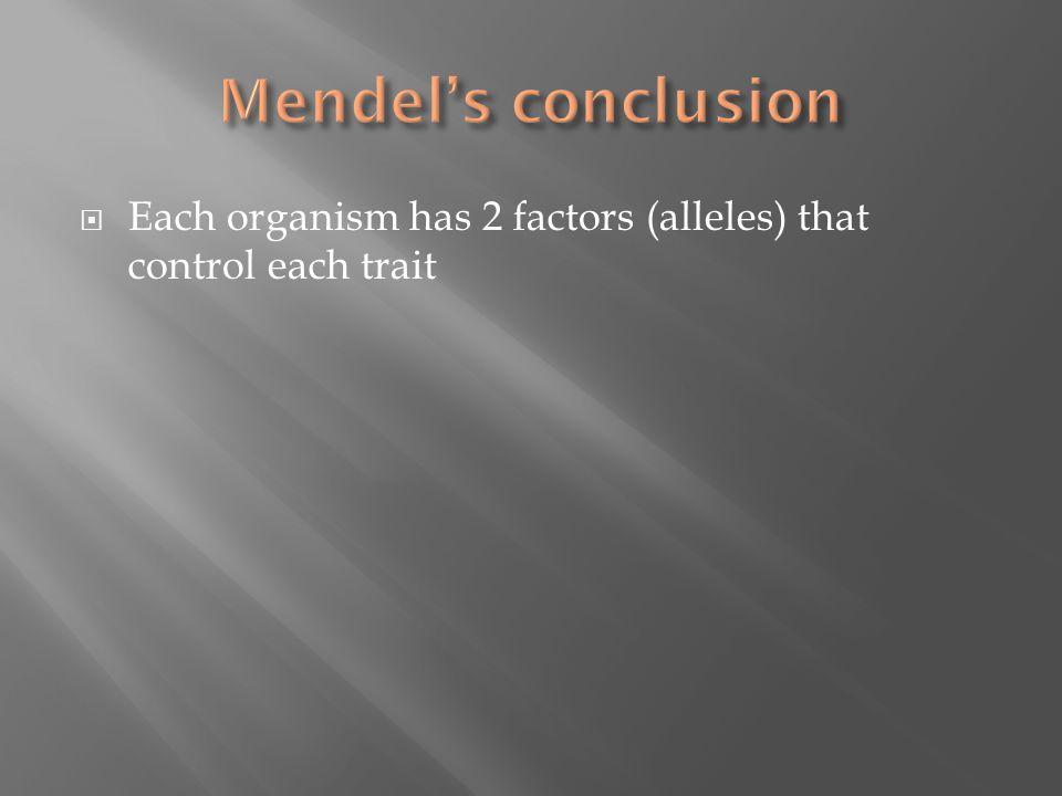  Each organism has 2 factors (alleles) that control each trait