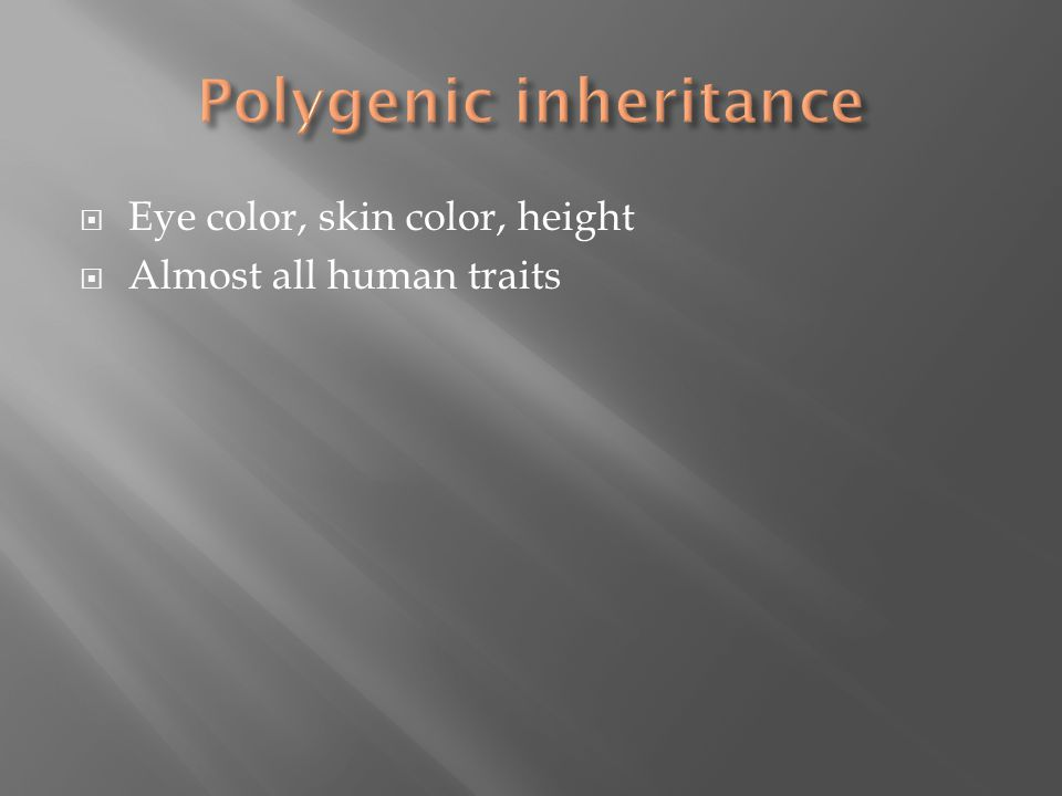  Eye color, skin color, height  Almost all human traits