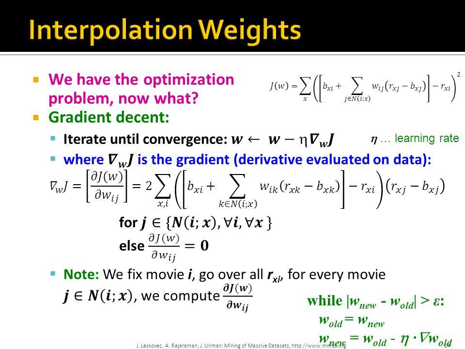 14  … learning rate while |w new - w old | > ε: w old = w new w new = w old -  ·  w old