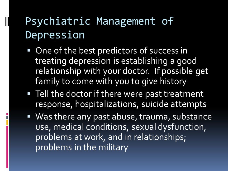 Assessment  Family History: of mental illness, legal problems, substance abuse, suicide  Medical Conditions that may present as depression: thyroid disease, stroke, Parkinson's disease, dementia, metabolic conditions, e.g.