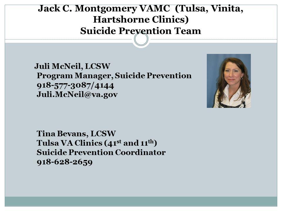 Suicide Prevention Team Cont'd Alexa Youngblood, LCSW Suicide Prevention Case Manager 918-577-3672 Alexa.Youngblood@va.gov Tawnya Wilson Suicide Prevention Program & SUD Intensive Outpatient Program Administrative Assistant 918-577-4111/3439