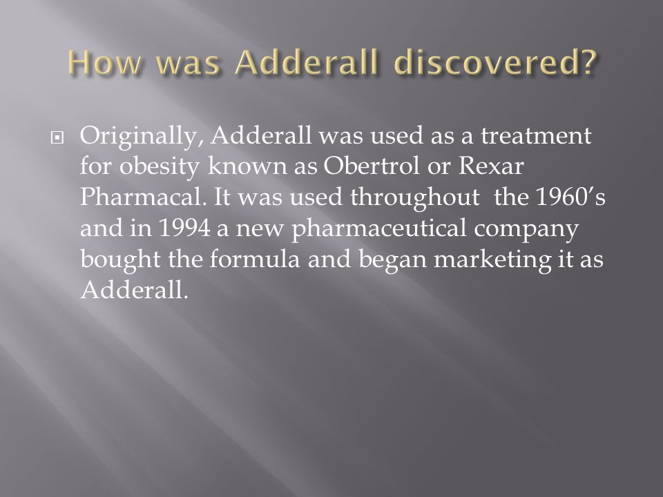  Originally, Adderall was used as a treatment for obesity known as Obertrol or Rexar Pharmacal.