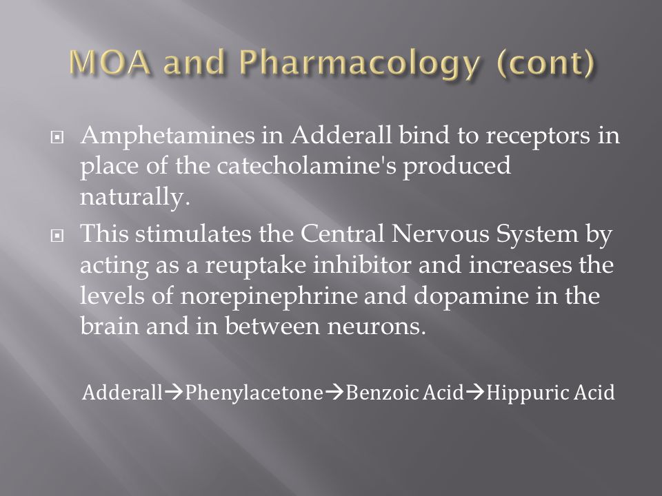  Amphetamines in Adderall bind to receptors in place of the catecholamine s produced naturally.