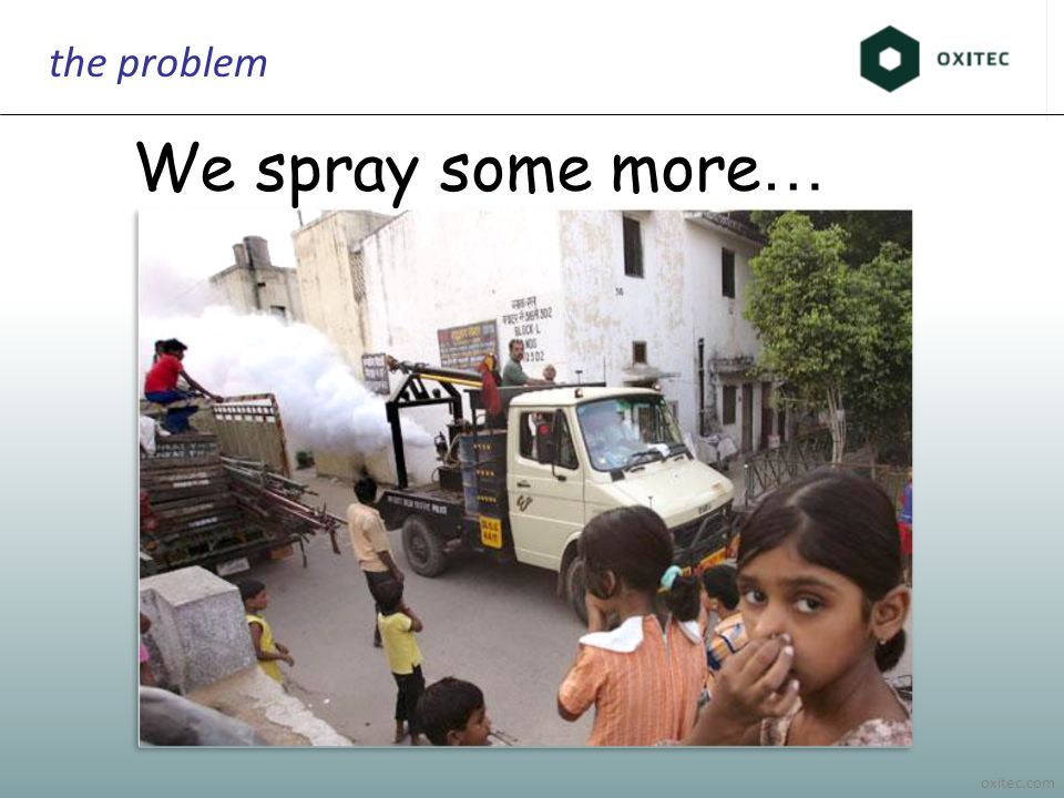 oxitec.com the problem We spray some more …