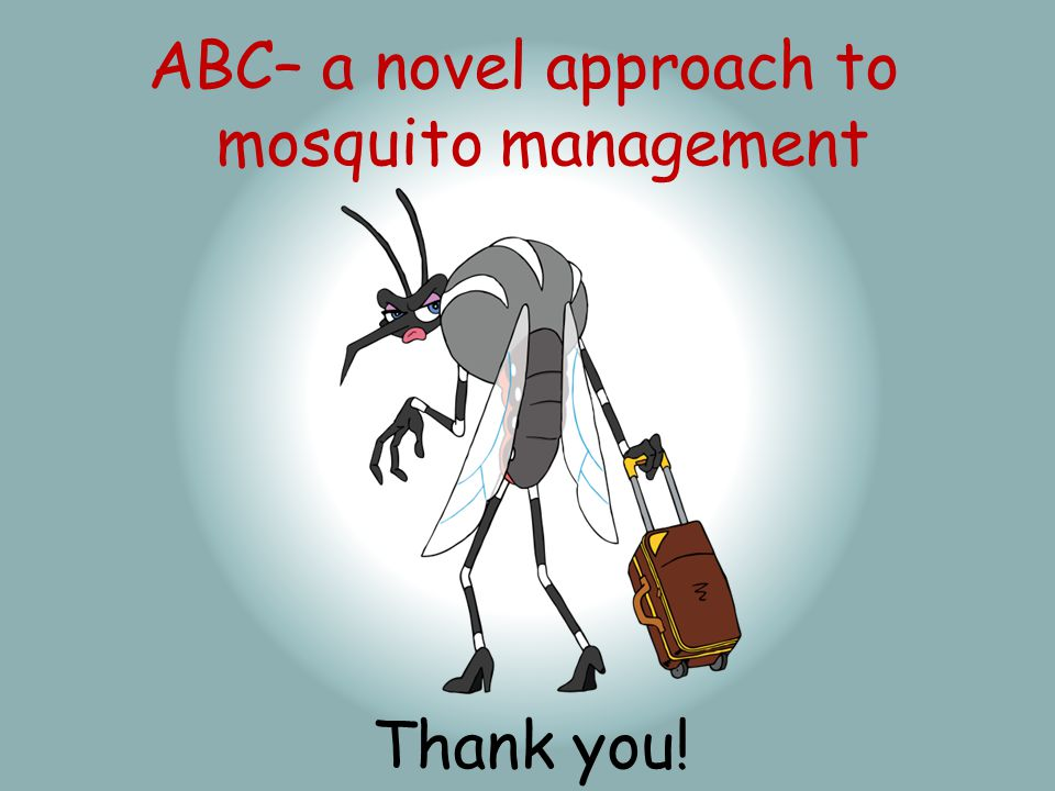 Thank you! ABC– a novel approach to mosquito management