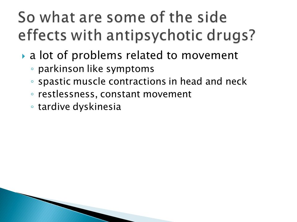  a lot of problems related to movement ◦ parkinson like symptoms ◦ spastic muscle contractions in head and neck ◦ restlessness, constant movement ◦ tardive dyskinesia