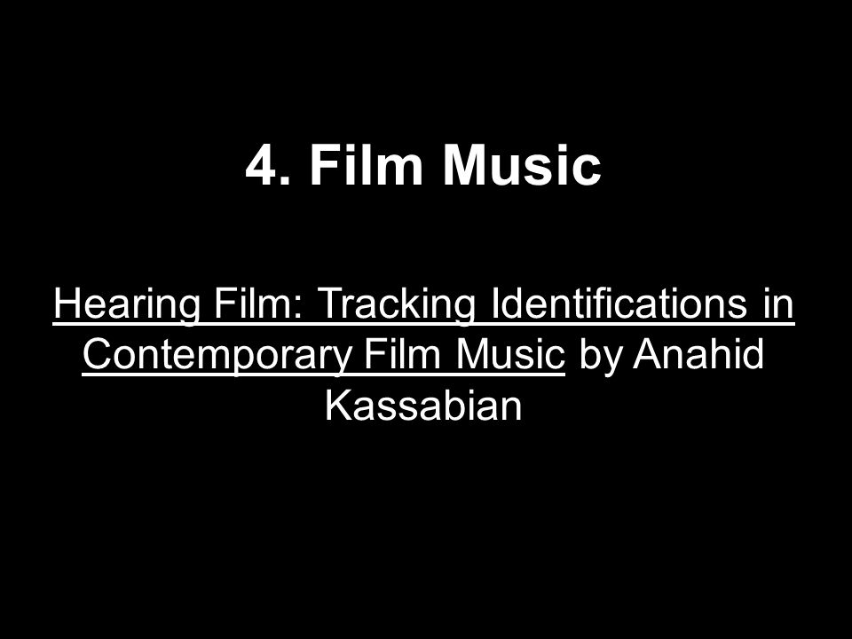 4. Film Music Hearing Film: Tracking Identifications in Contemporary Film Music by Anahid Kassabian