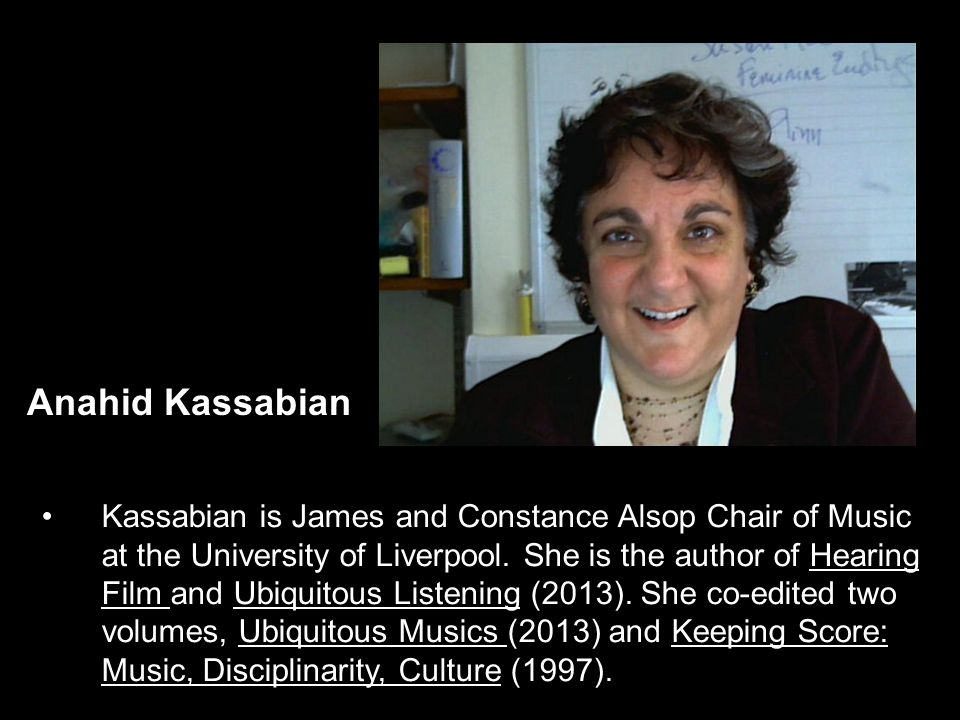 Kassabian is James and Constance Alsop Chair of Music at the University of Liverpool.