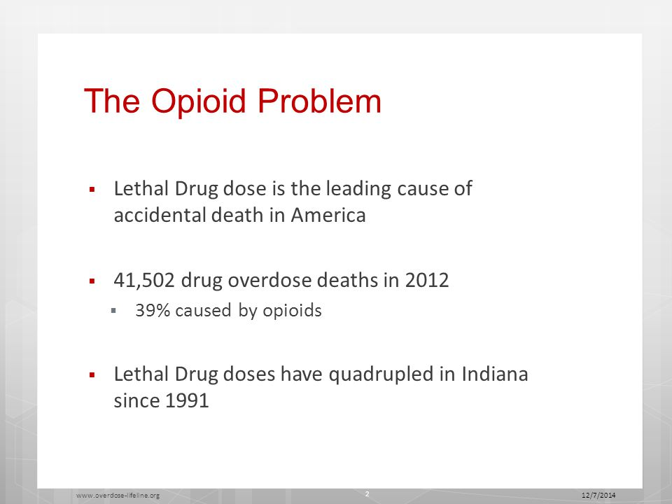 The Opioid Problem  Opioids include legal prescriptions and illegal drugs  Prescription Diversion  Heroin  Porter County is a HIDTA since 2011 12/7/2014www.overdose-lifeline.org 3