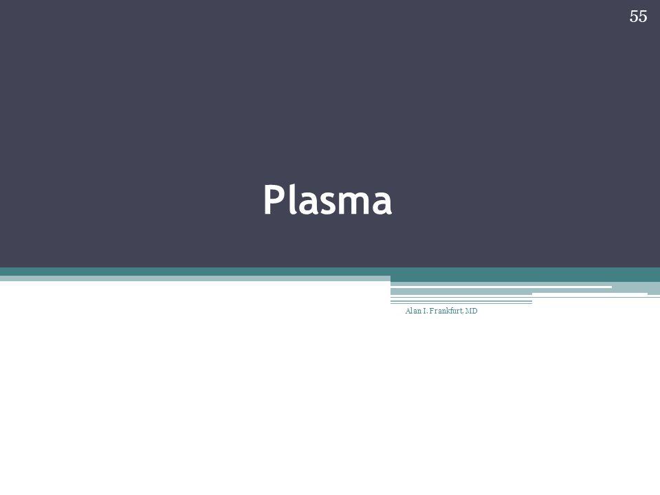 Plasma Alan I. Frankfurt, MD 55
