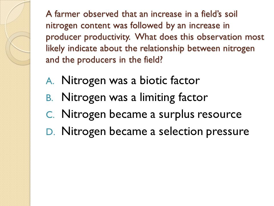 A farmer observed that an increase in a field's soil nitrogen content was followed by an increase in producer productivity. What does this observation