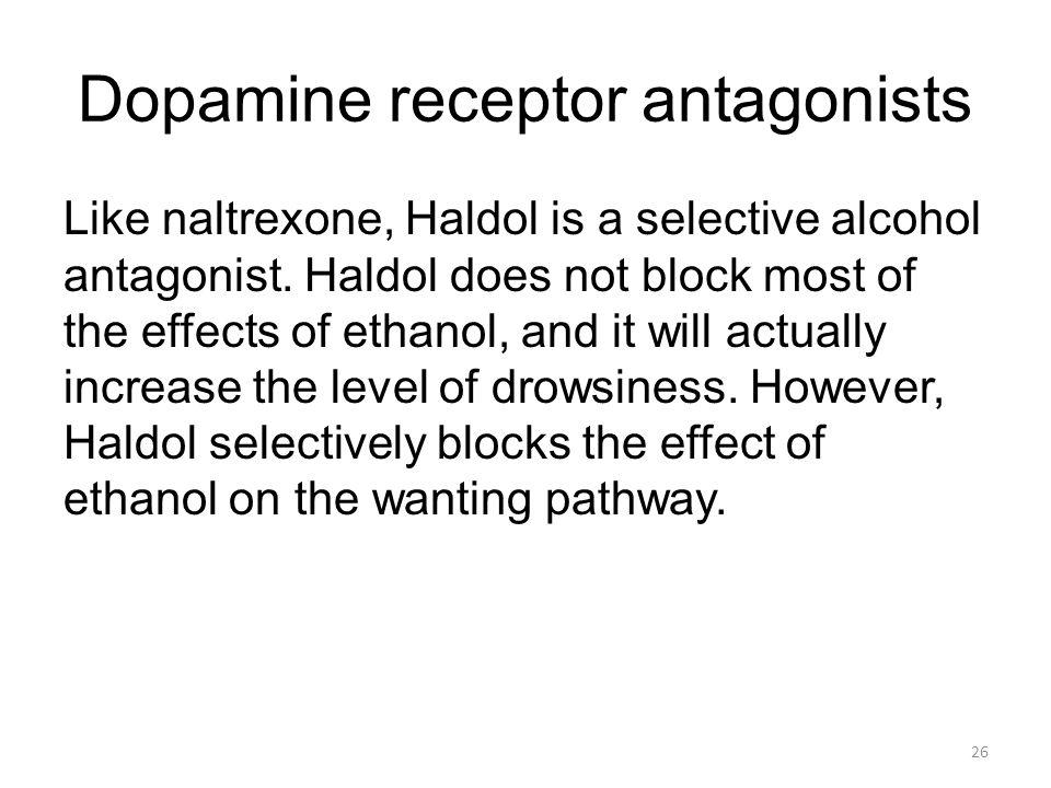 Dopamine receptor antagonists Like naltrexone, Haldol is a selective alcohol antagonist.