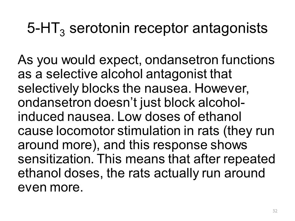 5-HT 3 serotonin receptor antagonists As you would expect, ondansetron functions as a selective alcohol antagonist that selectively blocks the nausea.