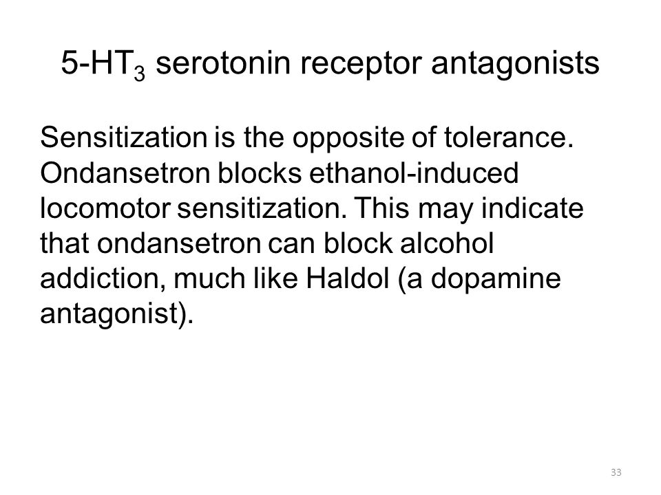 5-HT 3 serotonin receptor antagonists Sensitization is the opposite of tolerance.