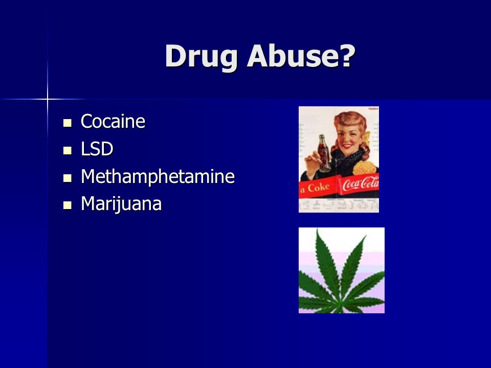 Drug Abuse? Cocaine Cocaine LSD LSD Methamphetamine Methamphetamine Marijuana Marijuana