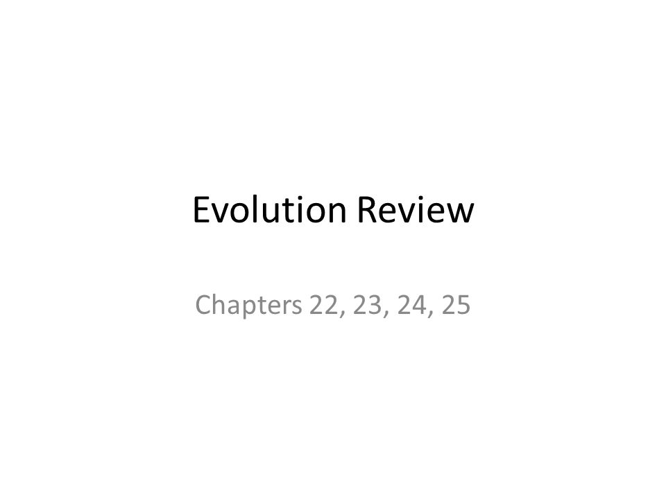 Evolution Review Chapters 22, 23, 24, 25