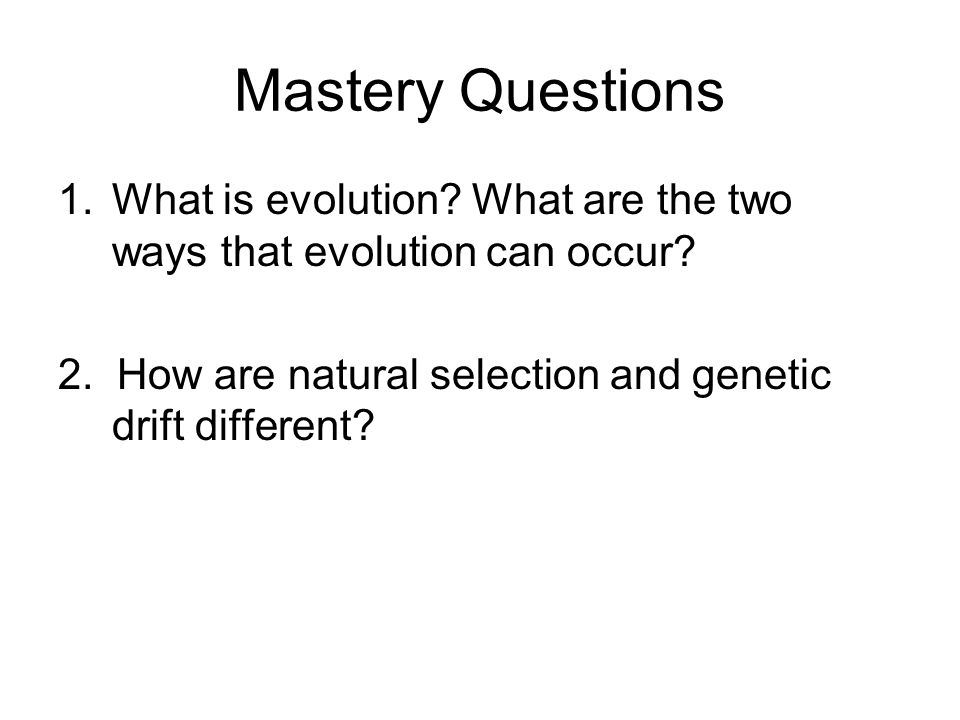 Mastery Questions 1.What is evolution. What are the two ways that evolution can occur.