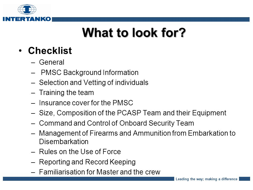 Leading the way; making a difference What to look for? Checklist – –General – – PMSC Background Information – –Selection and Vetting of individuals –