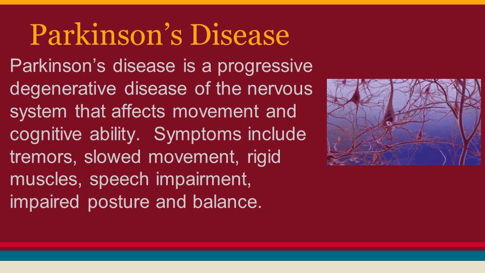 Parkinson's Disease Parkinson's disease is a progressive degenerative disease of the nervous system that affects movement and cognitive ability. Sympt