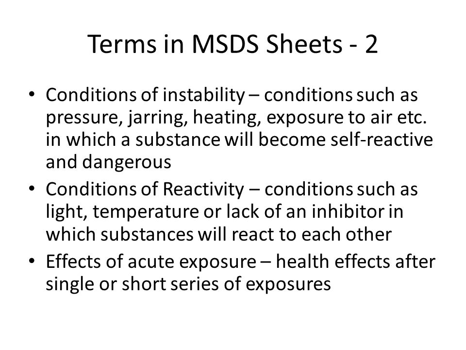 Terms in MSDS Sheets - 2 Conditions of instability – conditions such as pressure, jarring, heating, exposure to air etc.