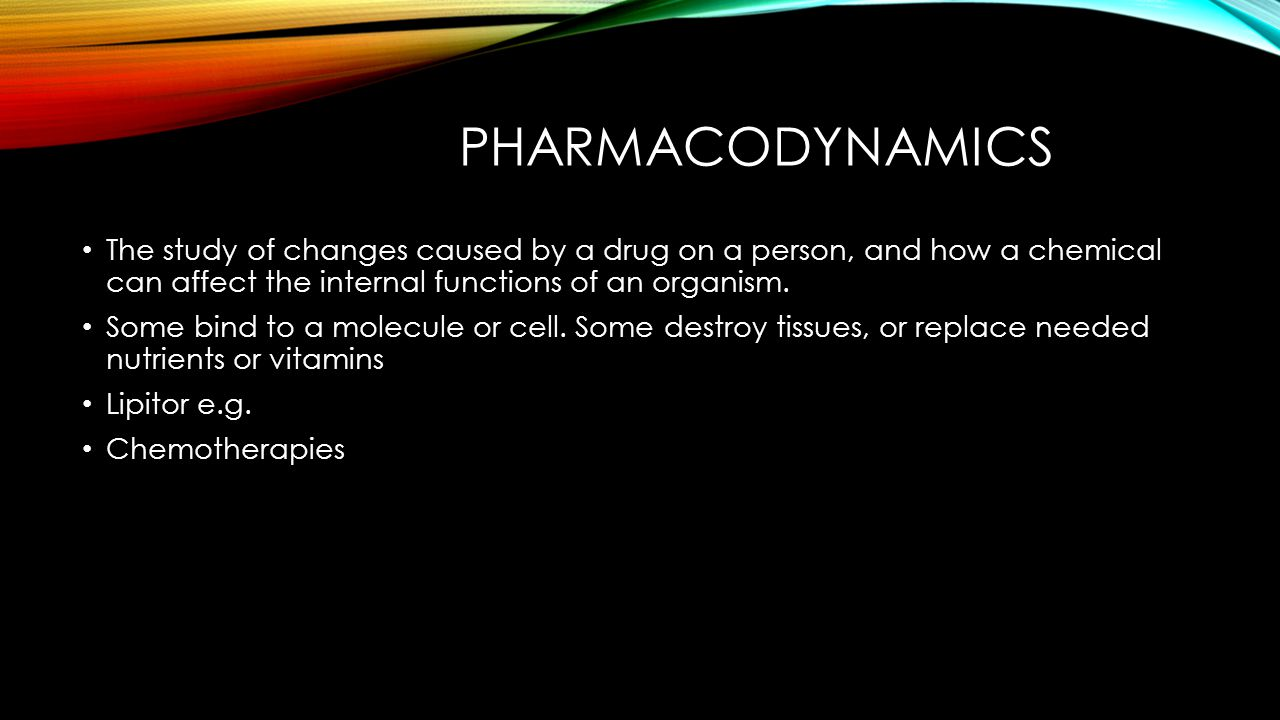 PHARMACODYNAMICS The study of changes caused by a drug on a person, and how a chemical can affect the internal functions of an organism.