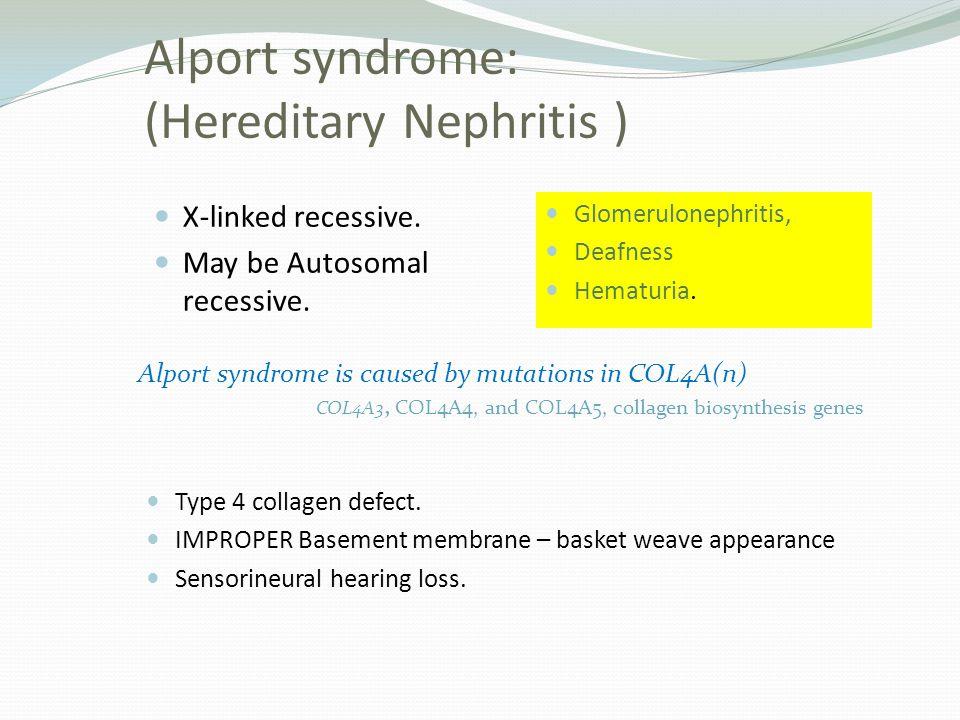 Alport syndrome: (Hereditary Nephritis ) X-linked recessive.