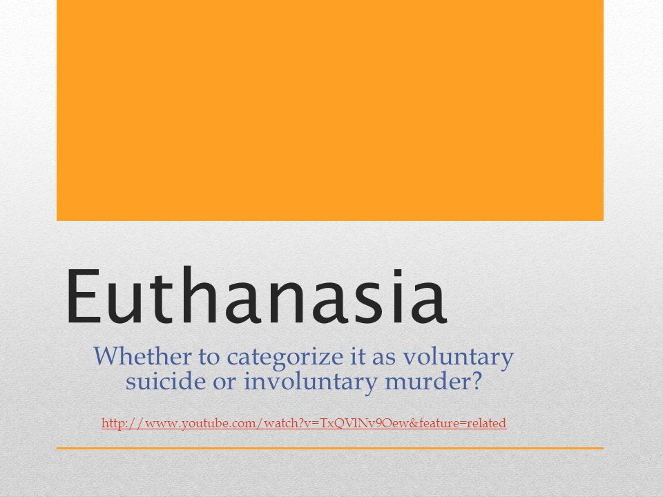 Euthanasia Whether to categorize it as voluntary suicide or involuntary murder.