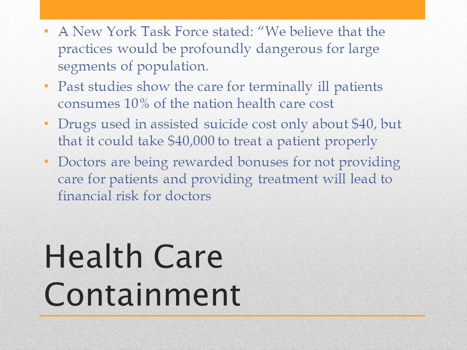 Health Care Containment A New York Task Force stated: We believe that the practices would be profoundly dangerous for large segments of population.