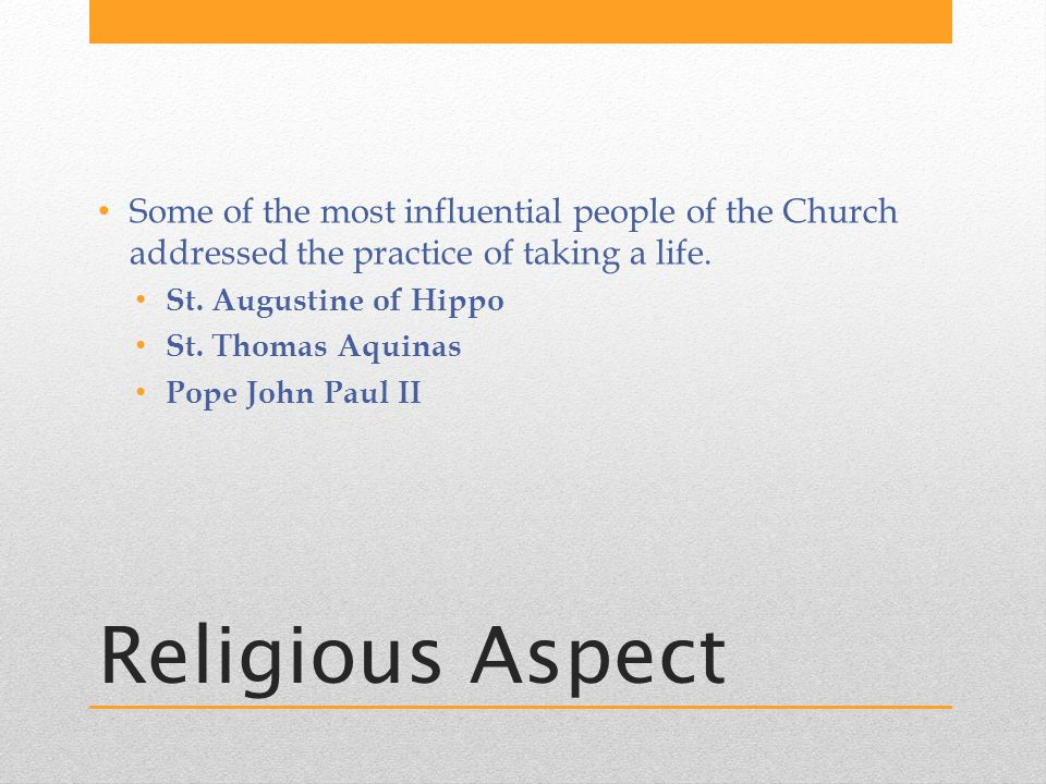 Religious Aspect Some of the most influential people of the Church addressed the practice of taking a life.