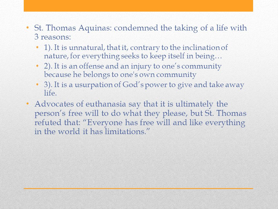 St. Thomas Aquinas: condemned the taking of a life with 3 reasons: 1).