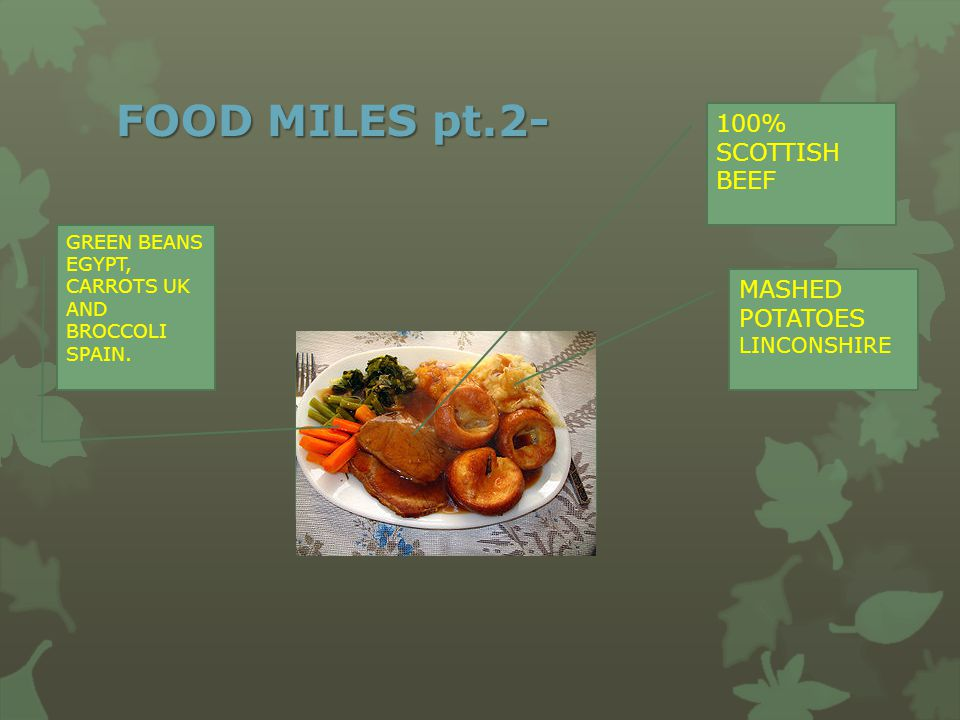 FOOD MILES pt.2- 100% SCOTTISH BEEF GREEN BEANS EGYPT, CARROTS UK AND BROCCOLI SPAIN. MASHED POTATOES LINCONSHIRE