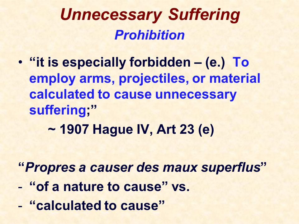 Humanity / Unnecessary Suffering It is especially forbidden...