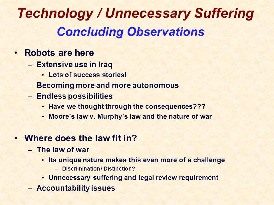 Technology / Unnecessary Suffering Robots are here –Extensive use in Iraq Lots of success stories.