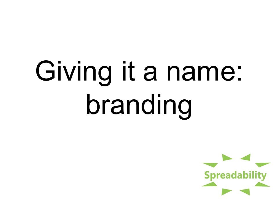 Giving it a name: branding