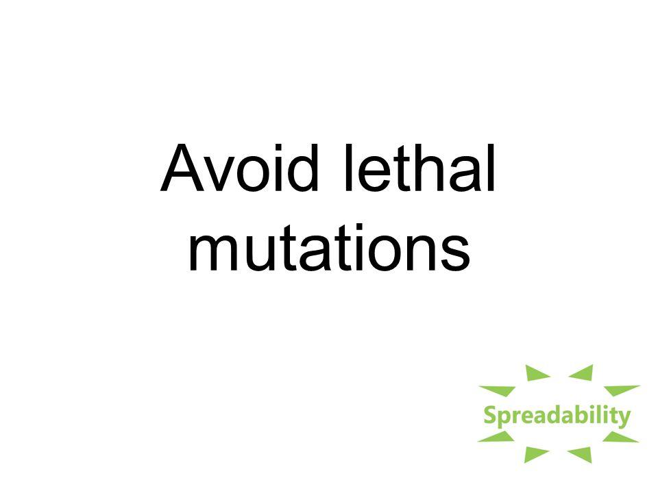 Avoid lethal mutations