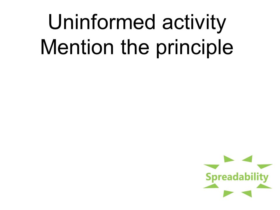 Uninformed activity Mention the principle Explain the principle Callback Informed activity