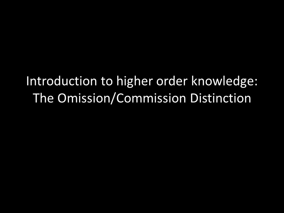 Why is omission viewed differently from commission.
