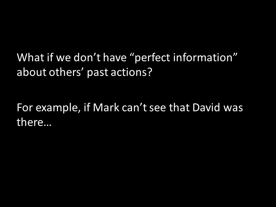 What if we don't have perfect information about others' past actions.