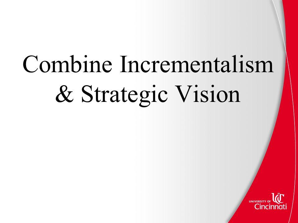 Combine Incrementalism & Strategic Vision
