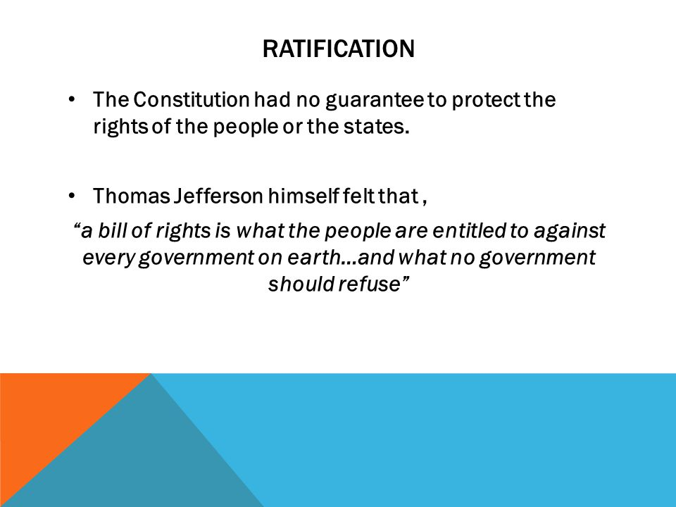 RATIFICATION The Constitution had no guarantee to protect the rights of the people or the states.