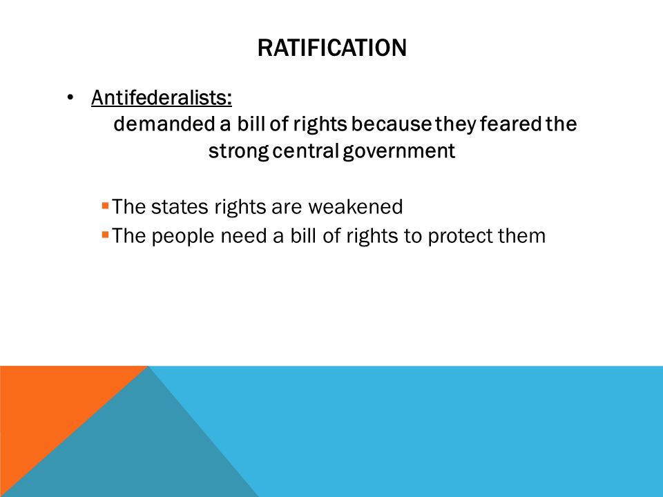 "RATIFICATION The Constitution had no guarantee to protect the rights of the people or the states. Thomas Jefferson himself felt that, ""a bill of right"