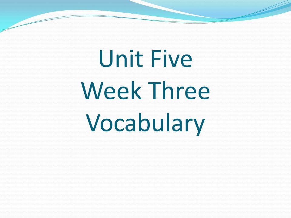 Unit Five Week Three Vocabulary