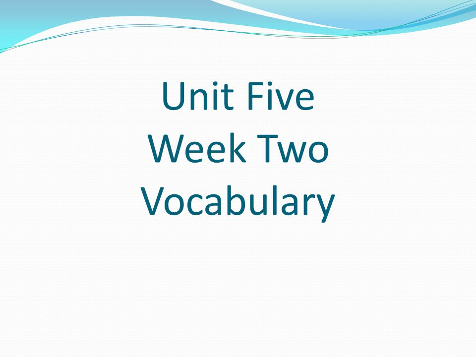 Unit Five Week Two Vocabulary